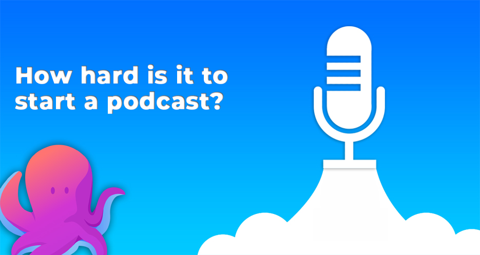 How hard is it to start a podcast