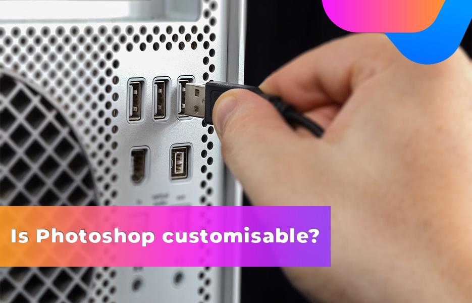 Is Photoshop customizable