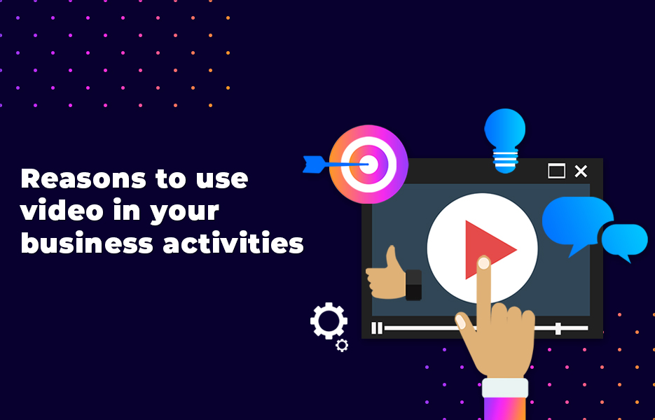 Reasons to use video in your business activities
