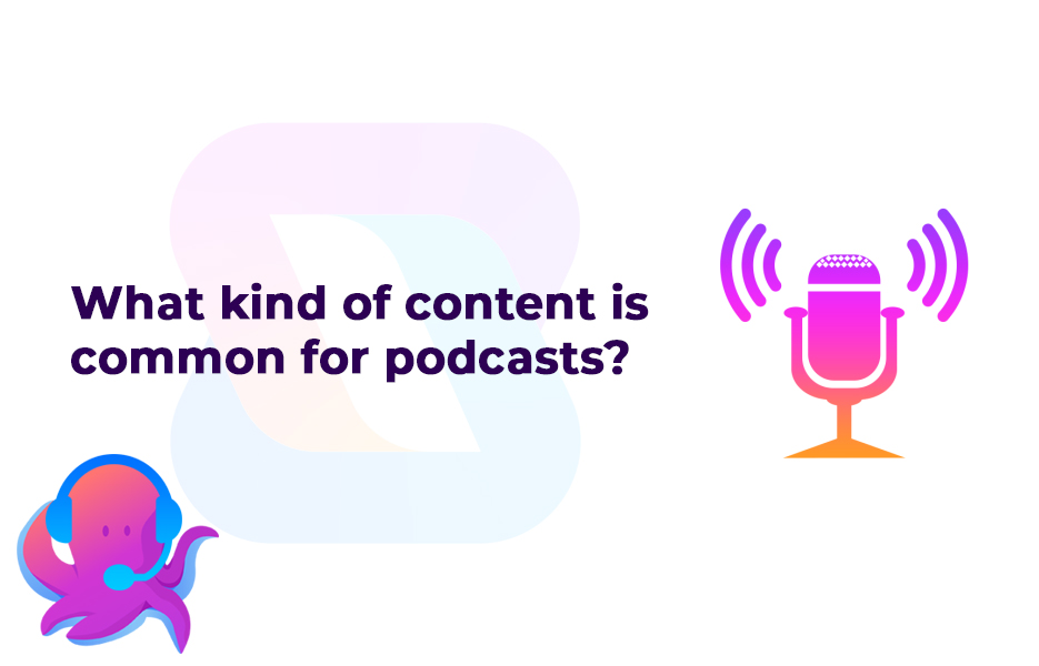 What kind of content is common for podcasts