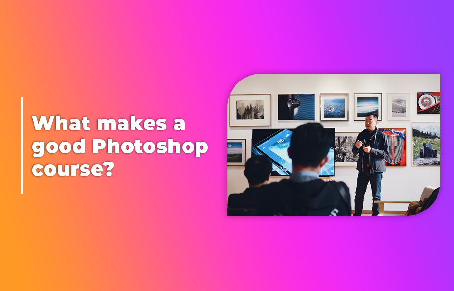 What makes a good Photoshop course