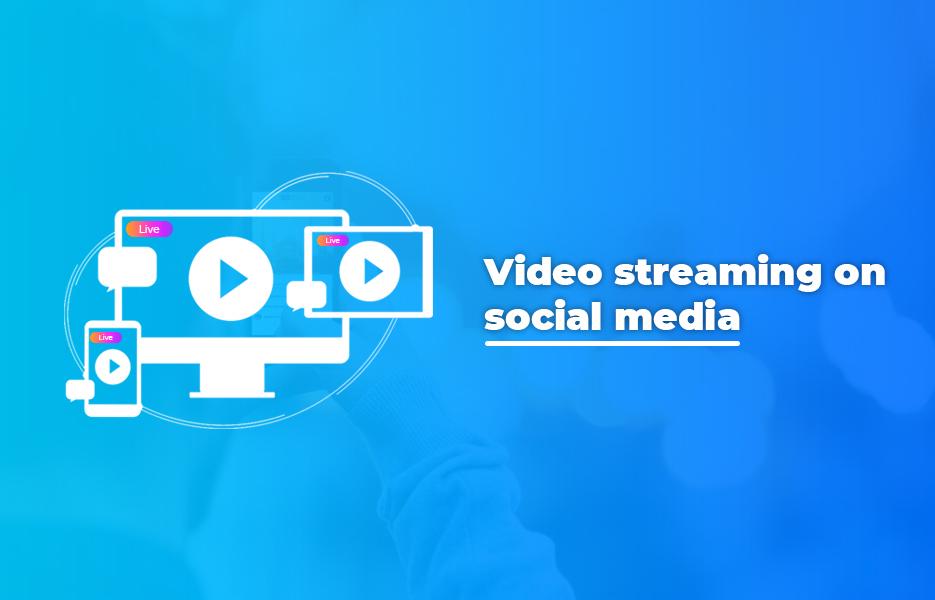 Video streaming on social media