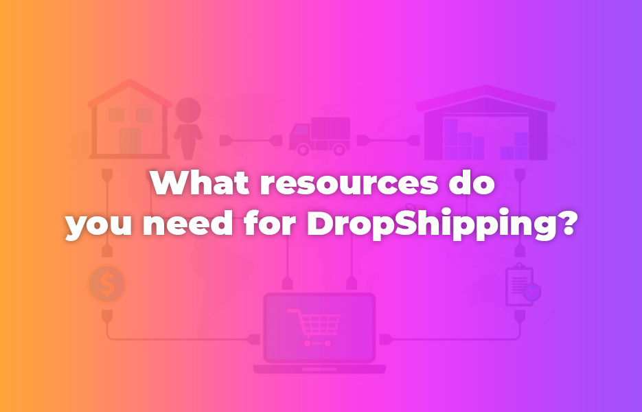 What resources do you need for DropShipping