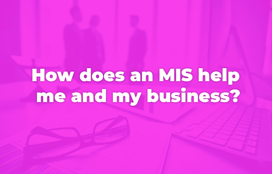 How does an MIS help me and my business