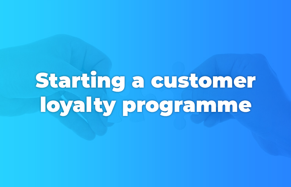 Starting a customer loyalty programme