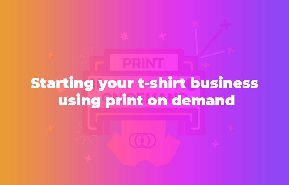 Starting-Your-T-Shirt-Business-Using-Print-On-Demand