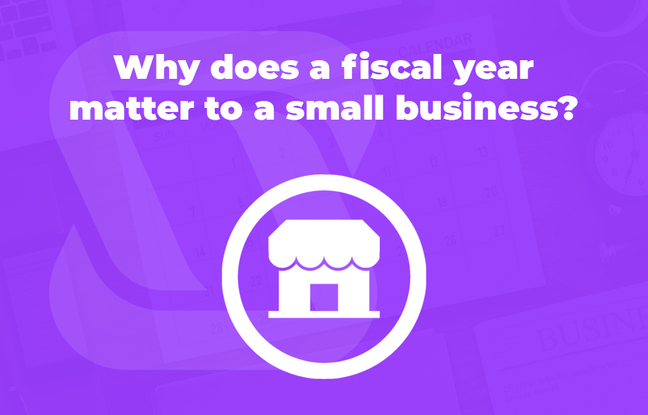 Why does a fiscal year matter to a small business
