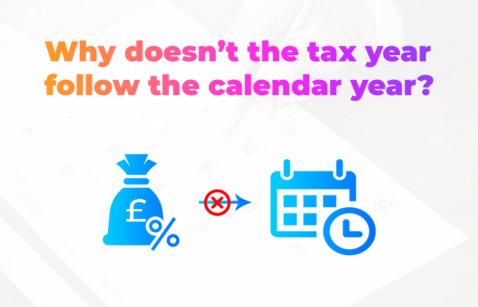 Why doesn't the tax year follow the calendar year