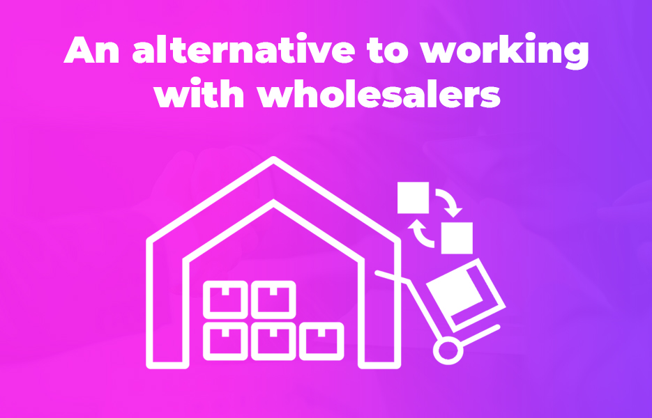 An alternative to working with wholesalers