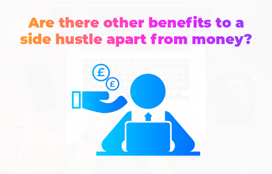 Are there other benefits to a side hustle apart from money