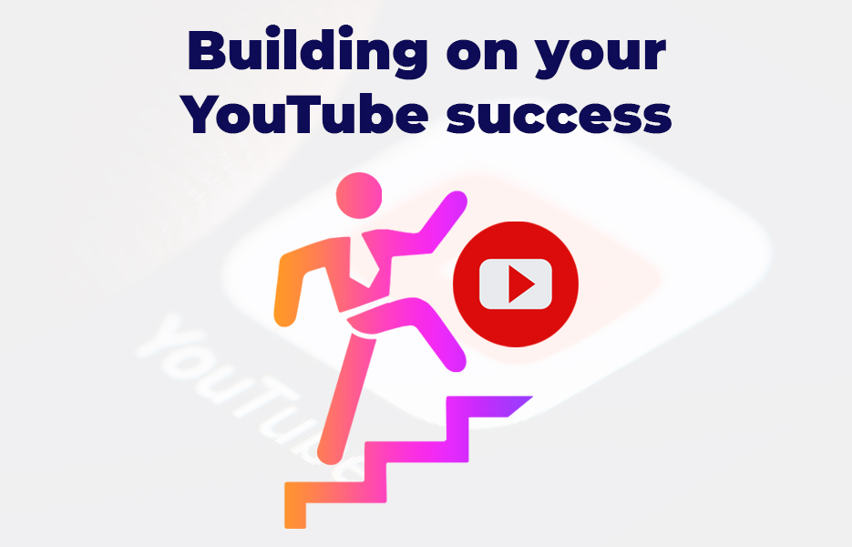 Building on your YouTube success