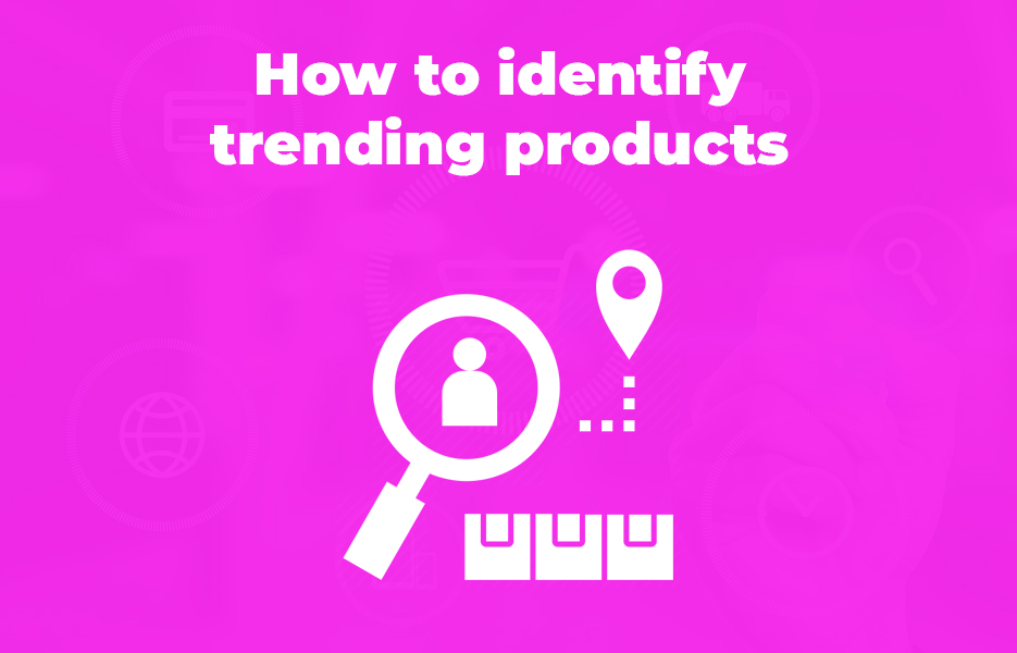 How to identify trending products