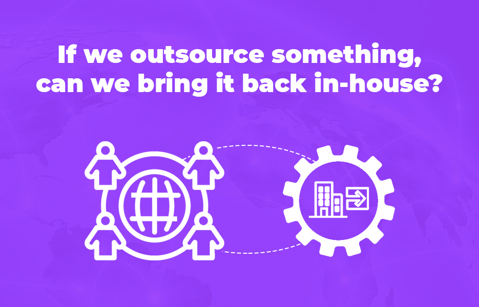 If we outsource something, can we bring it back in-house