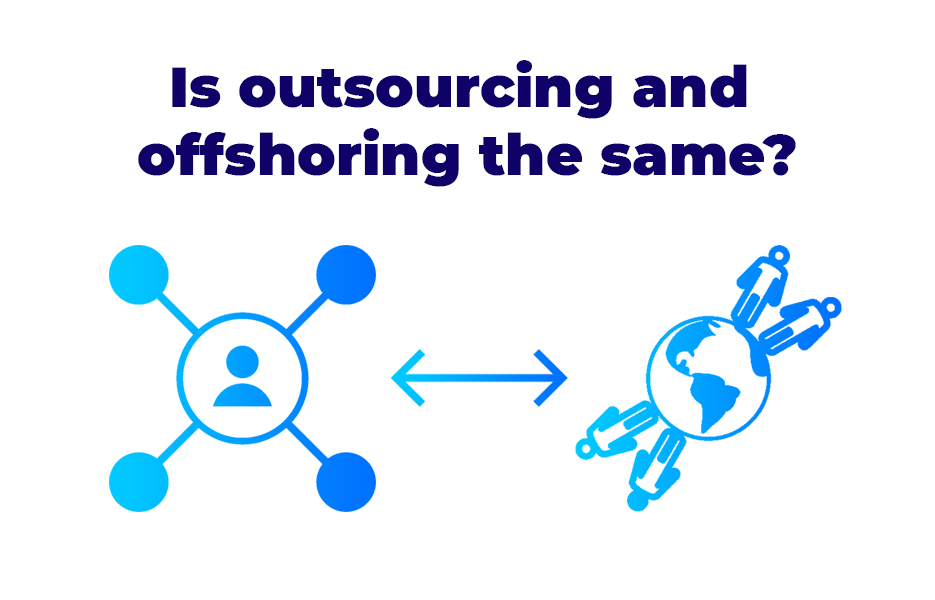 Is outsourcing and offshoring the same