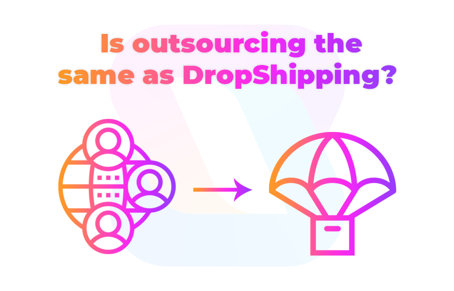 Is outsourcing the same as DropShipping