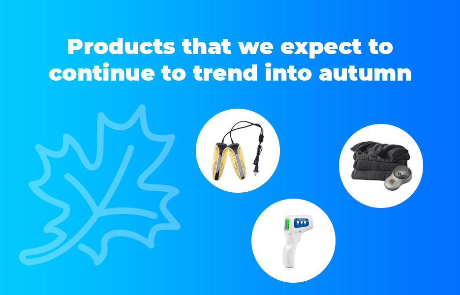 Products that we expect to continue to trend into autumn
