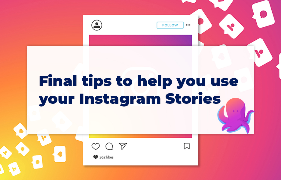 7 final tips to help you use your Instagram Stories