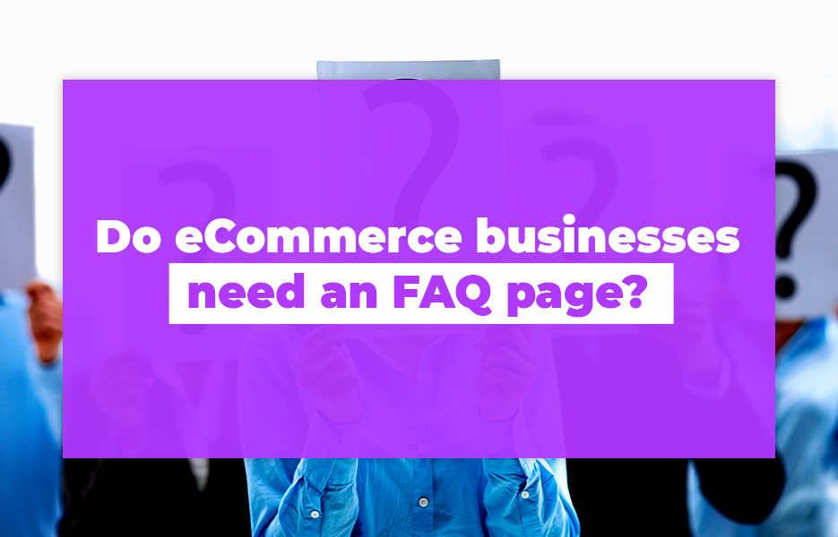 Do eCommerce businesses need an FAQ page