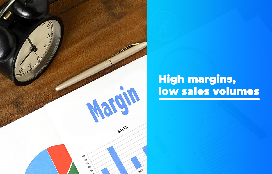 High margins, low sales volumes