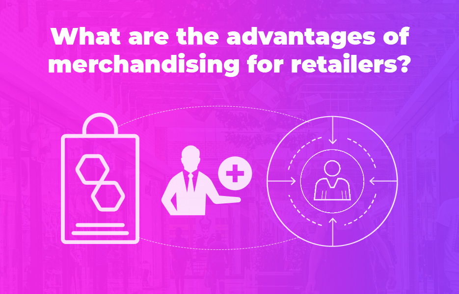 What are the advantages of merchandising for retailers