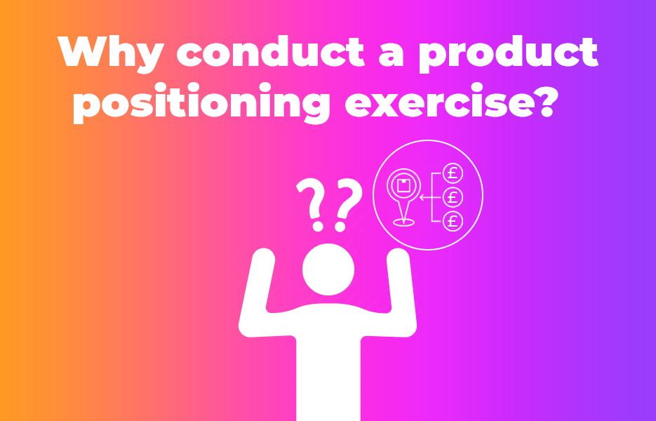 Why conduct a product positioning exercise