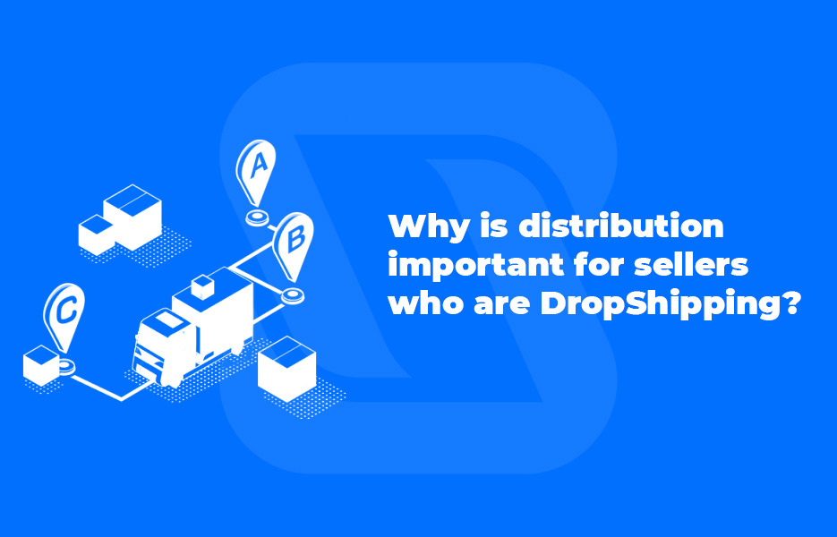 Why is distribution important for sellers who are DropShipping