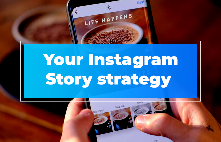 Your Instagram Story strategy