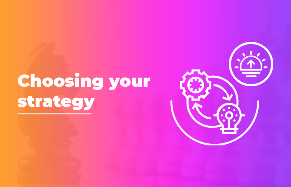 Choosing your strategy