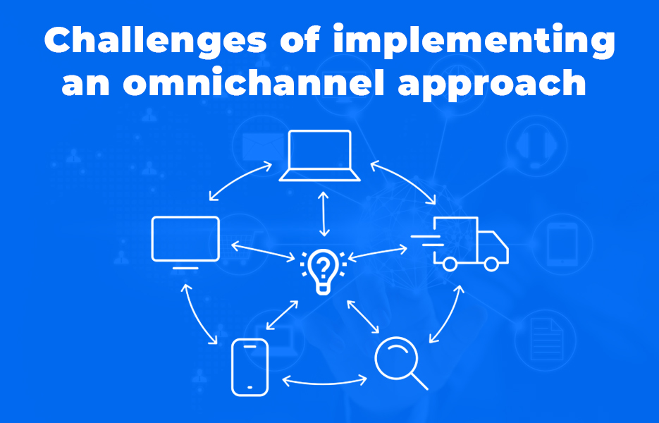 Challenges of implementing an omnichannel approach